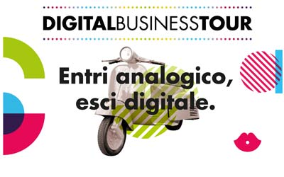 DIGITAL BUSINESS TOUR: ENTRI ANALOGICO, ESCI DIGITALE.